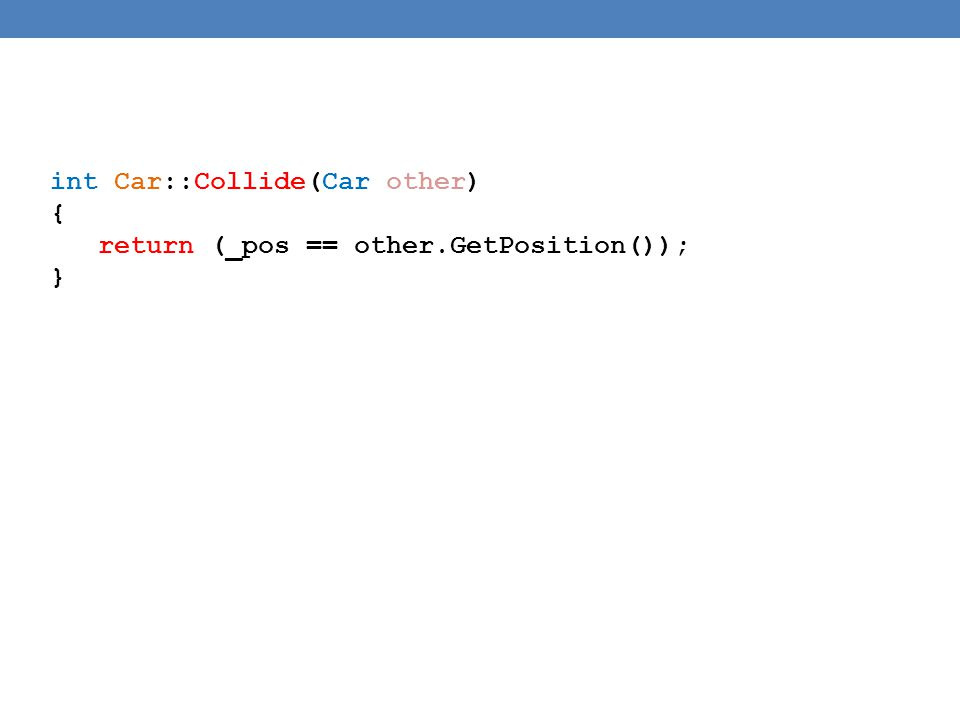 int Car::Collide(Car other) { return (_pos == other.GetPosition()); }