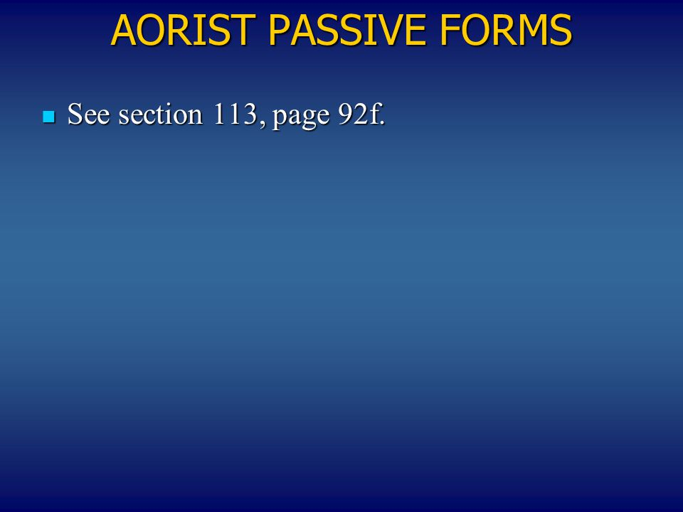 ΑΟRIST PASSIVE FORMS See section 113, page 92f. See section 113, page 92f.
