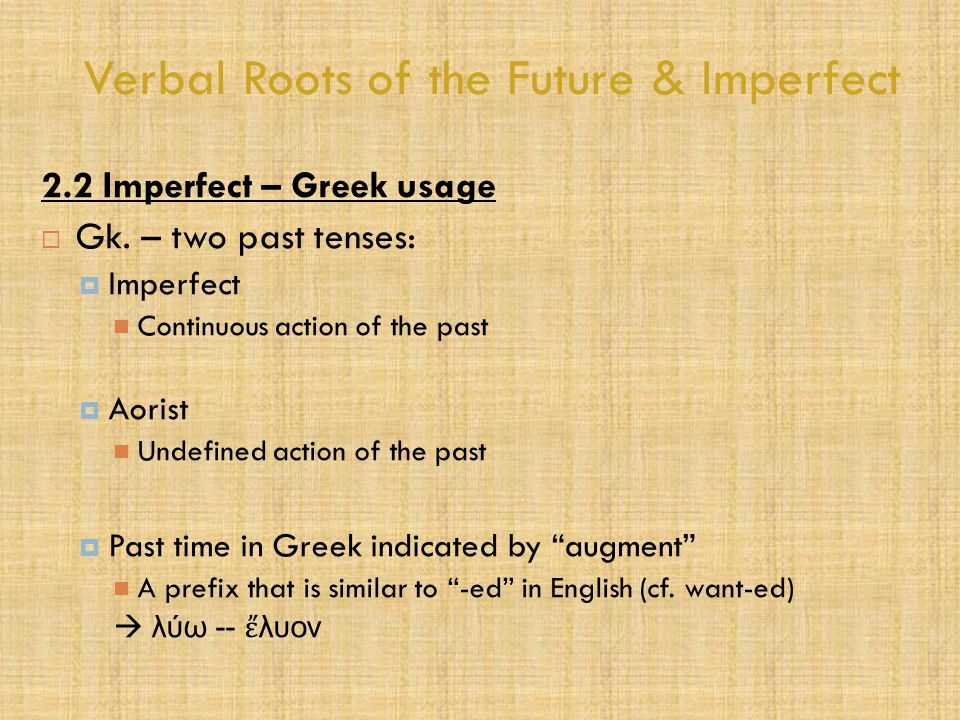 Verbal Roots of the Future & Imperfect 2.2 Imperfect – Greek usage  Gk.