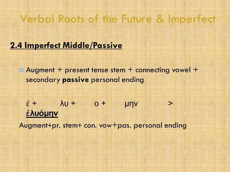 Verbal Roots of the Future & Imperfect 2.4 Imperfect Middle/Passive  Augment + present tense stem + connecting vowel + secondary passive personal end