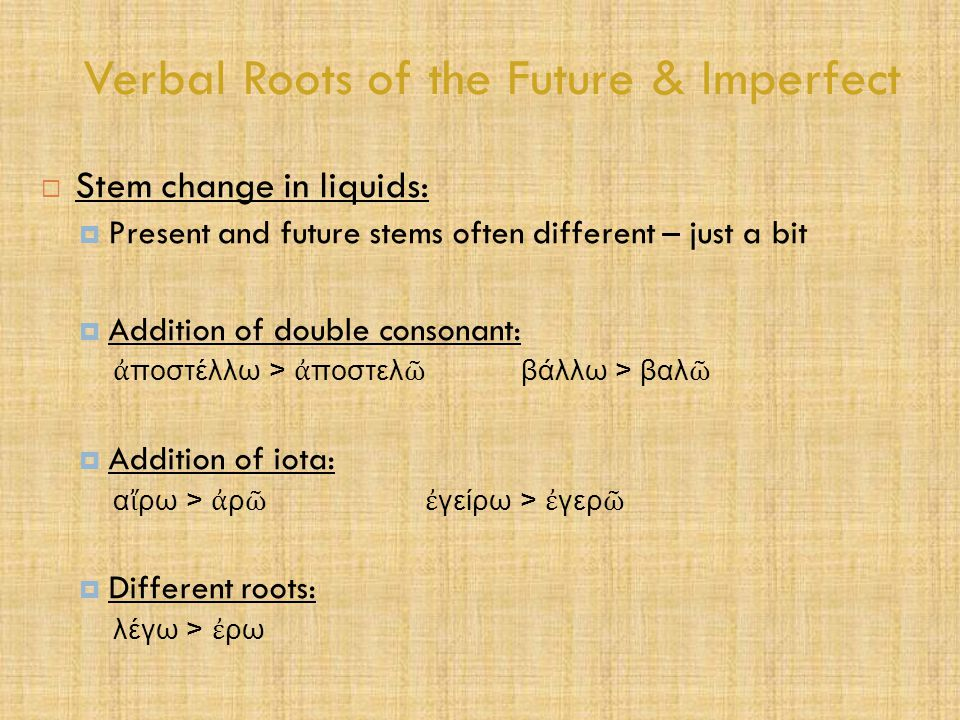 Verbal Roots of the Future & Imperfect  Stem change in liquids:  Present and future stems often different – just a bit  Addition of double consonan