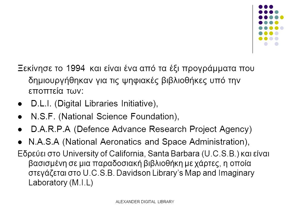 ALEXANDER DIGITAL LIBRARY Ξεκίνησε το 1994 και είναι ένα από τα έξι προγράμματα που δημιουργήθηκαν για τις ψηφιακές βιβλιοθήκες υπό την εποπτεία των: D.L.I.