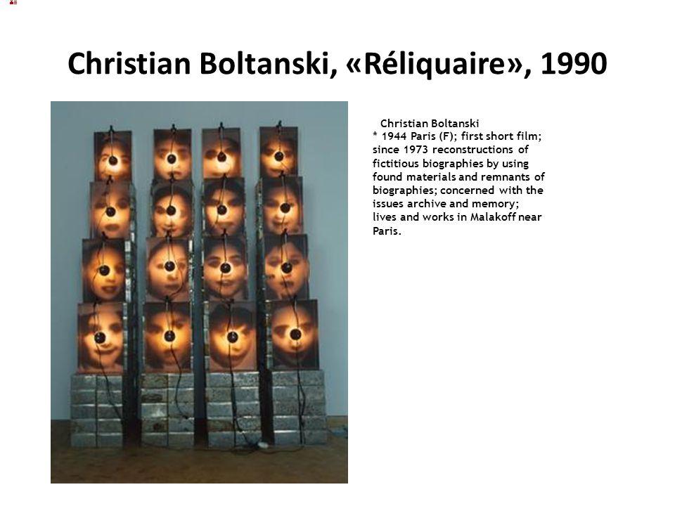Christian Boltanski, «Réliquaire», 1990 Christian Boltanski * 1944 Paris (F); first short film; since 1973 reconstructions of fictitious biographies b