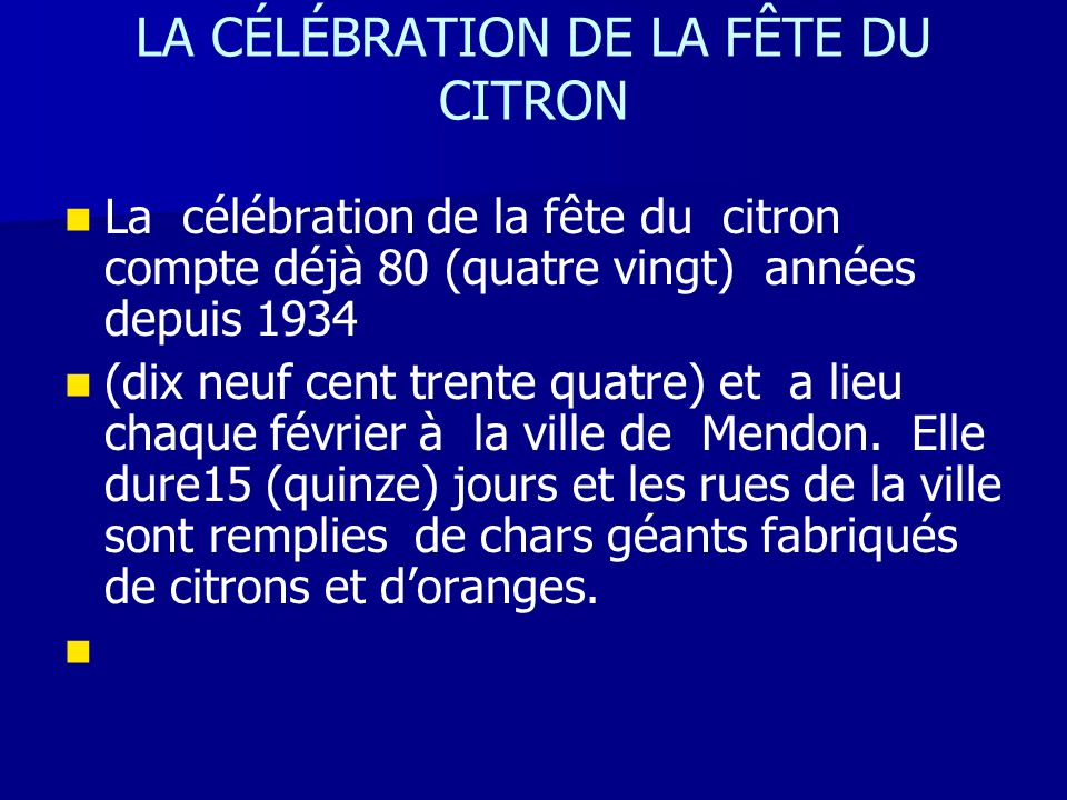 LA CÉLÉBRATION DE LA FÊTE DU CITRON La célébration de la fête du citron compte déjà 80 (quatre vingt) années depuis 1934 (dix neuf cent trente quatre) et a lieu chaque février à la ville de Mendon.