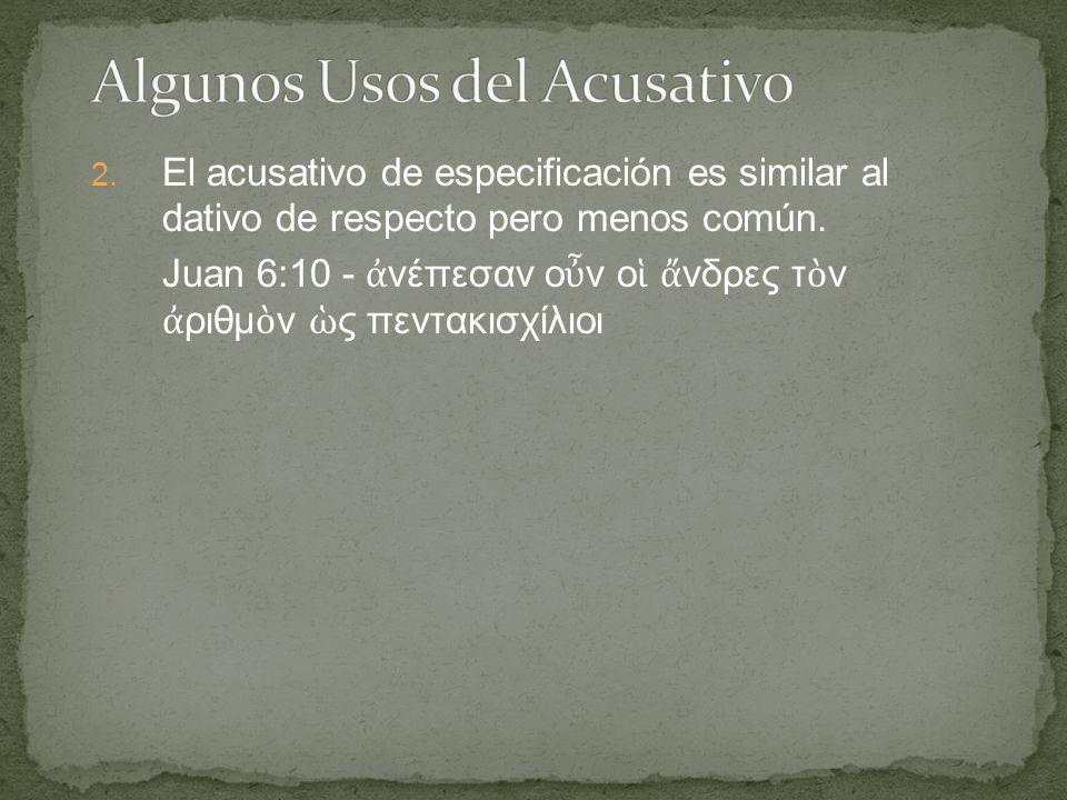 2. El acusativo de especificación es similar al dativo de respecto pero menos común.
