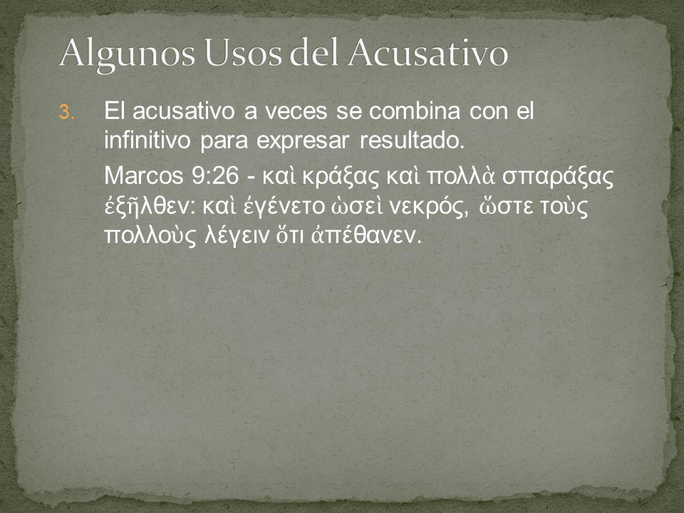 3. El acusativo a veces se combina con el infinitivo para expresar resultado.