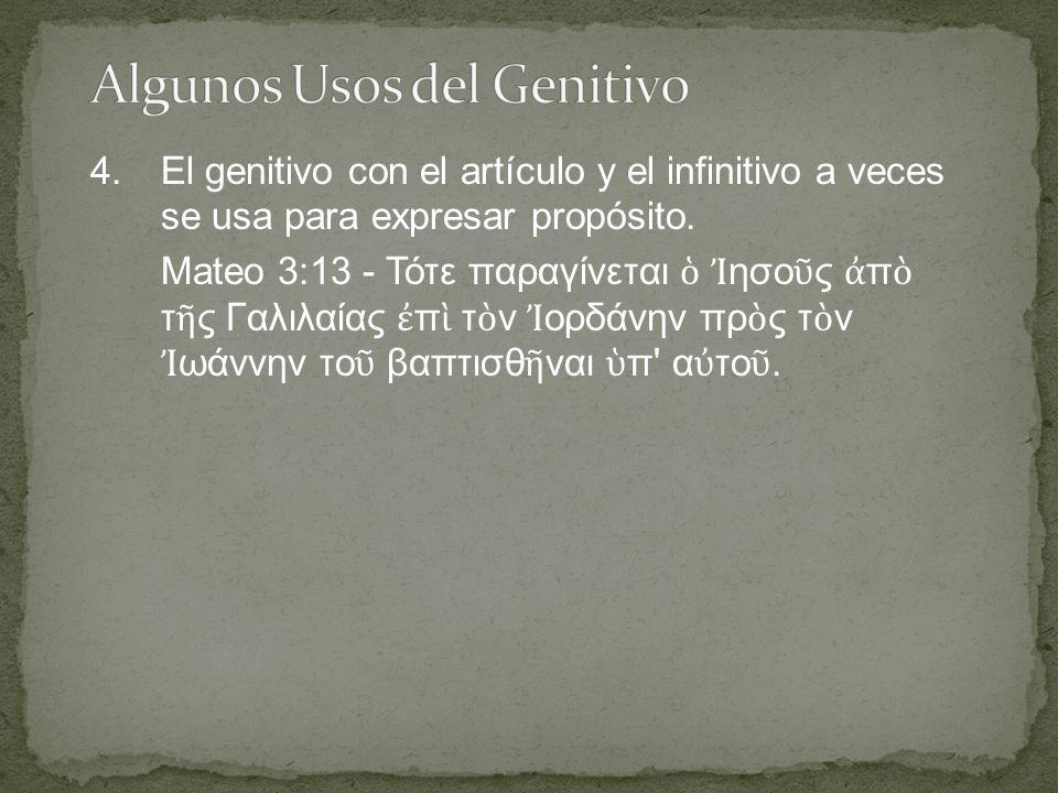 4.El genitivo con el artículo y el infinitivo a veces se usa para expresar propósito.