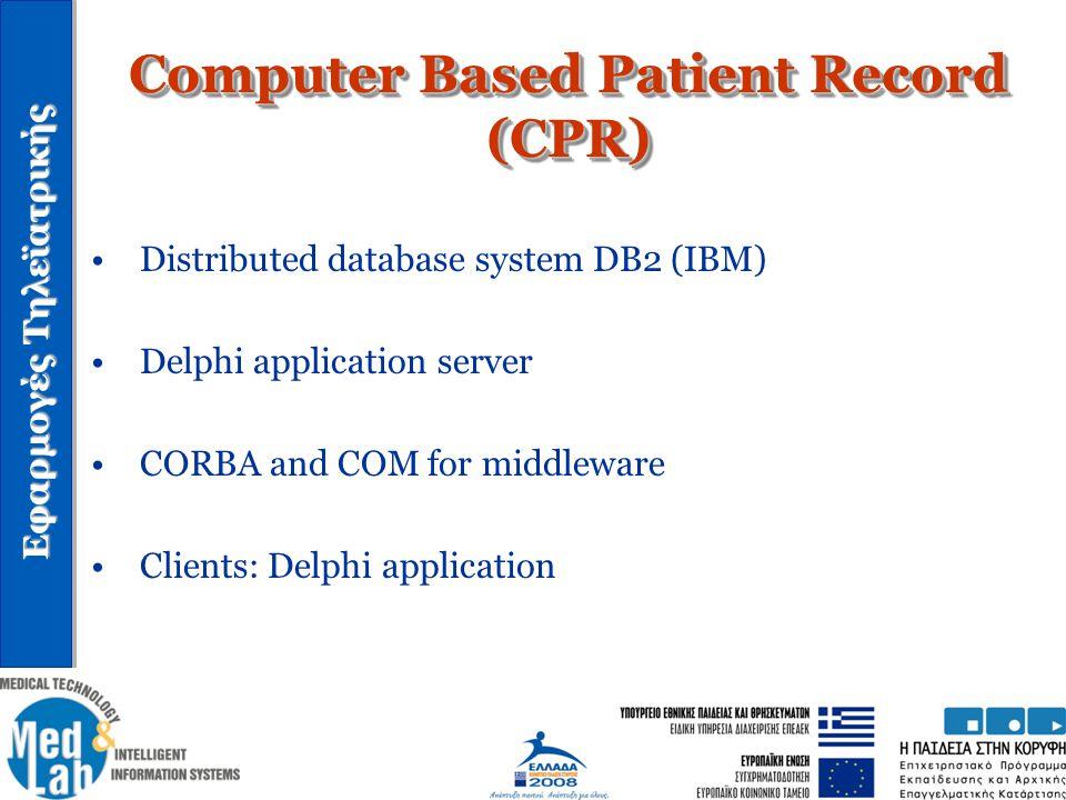 Εφαρμογές Τηλεϊατρικής Computer Based Patient Record (CPR) Distributed database system DB2 (IBM) Delphi application server CORBA and COM for middlewar