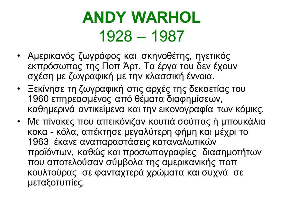 ANDY WARHOL 1928 – 1987 Αμερικανός ζωγράφος και σκηνοθέτης, ηγετικός εκπρόσωπος της Ποπ Άρτ.