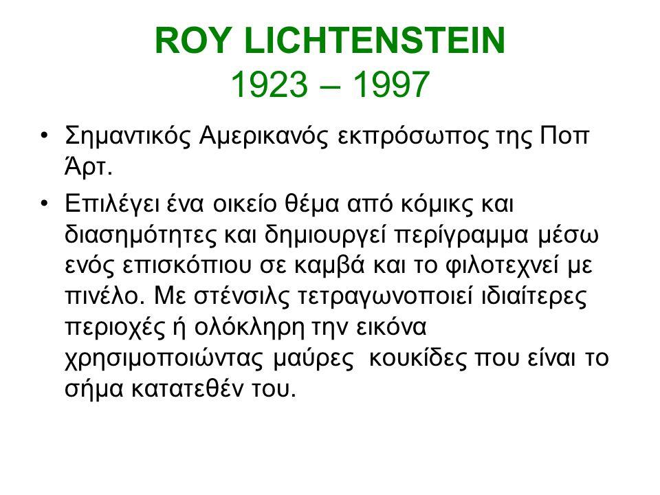 ROY LICHTENSTEIN 1923 – 1997 Σημαντικός Αμερικανός εκπρόσωπος της Ποπ Άρτ.