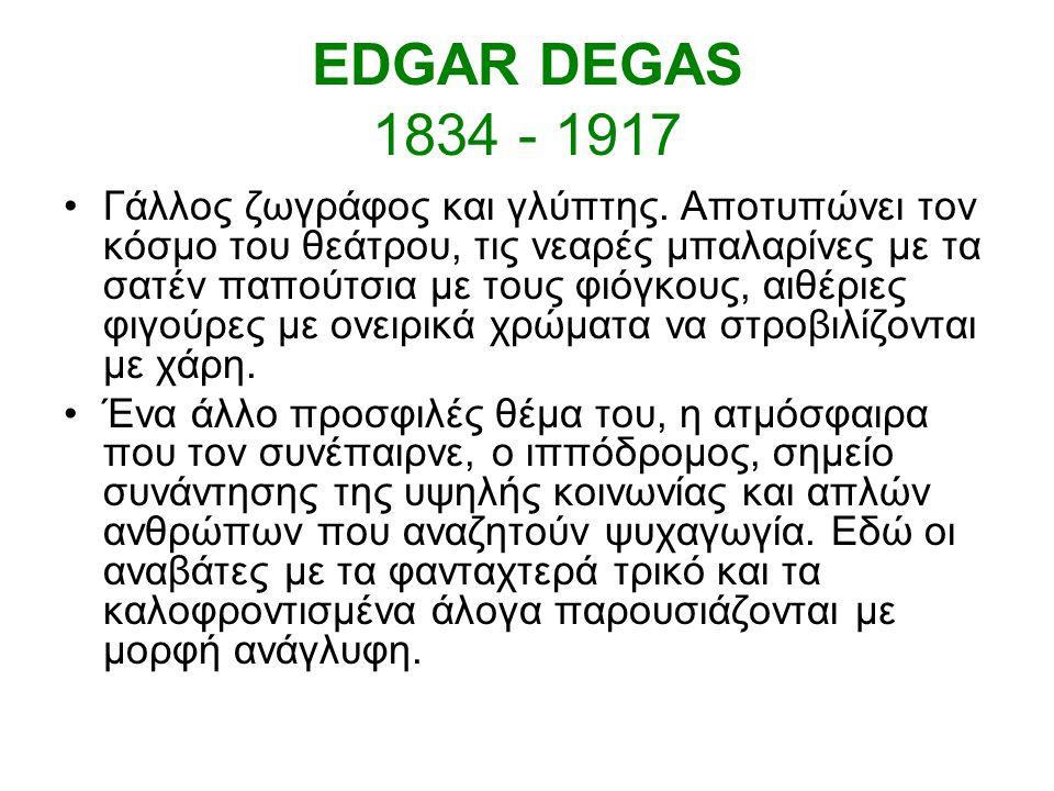 EDGAR DEGAS 1834 - 1917 Γάλλος ζωγράφος και γλύπτης.