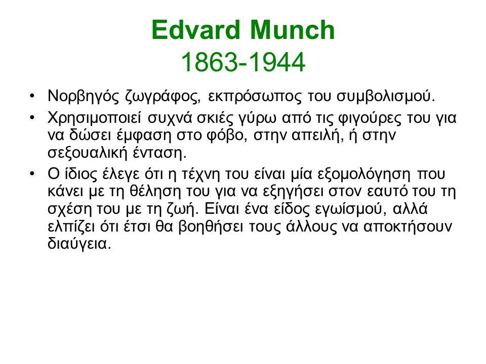 Edvard Munch 1863-1944 Νορβηγός ζωγράφος, εκπρόσωπος του συμβολισμού.