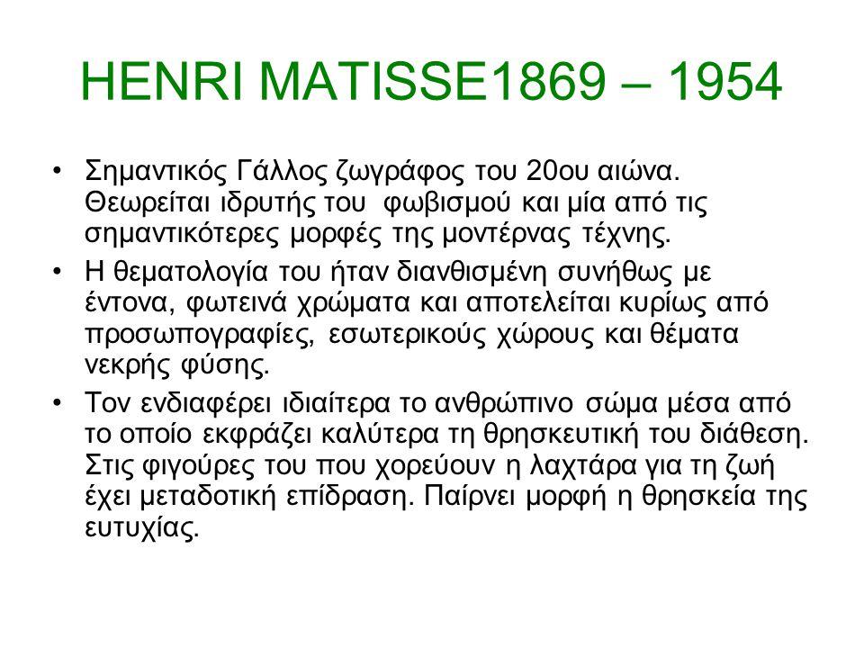 HENRI MATISSE1869 – 1954 Σημαντικός Γάλλος ζωγράφος του 20ου αιώνα.