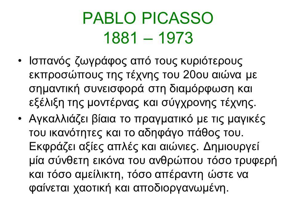 PABLO PICASSO 1881 – 1973 Ισπανός ζωγράφος από τους κυριότερους εκπροσώπους της τέχνης του 20ου αιώνα με σημαντική συνεισφορά στη διαμόρφωση και εξέλιξη της μοντέρνας και σύγχρονης τέχνης.