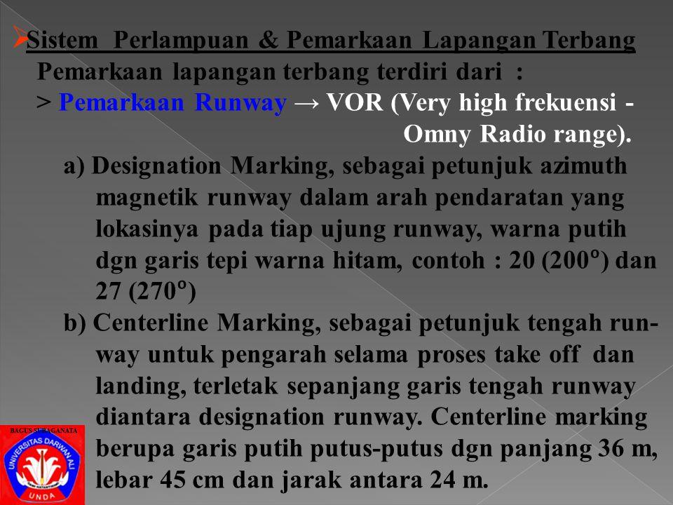 > Perlampuan Taxiway e) Perlampuan Sisi Taxiway, lampu berwarna biru, lampu-lampu dua arah yg terletak diatas perke- rasan, dengan jarak antara < 200
