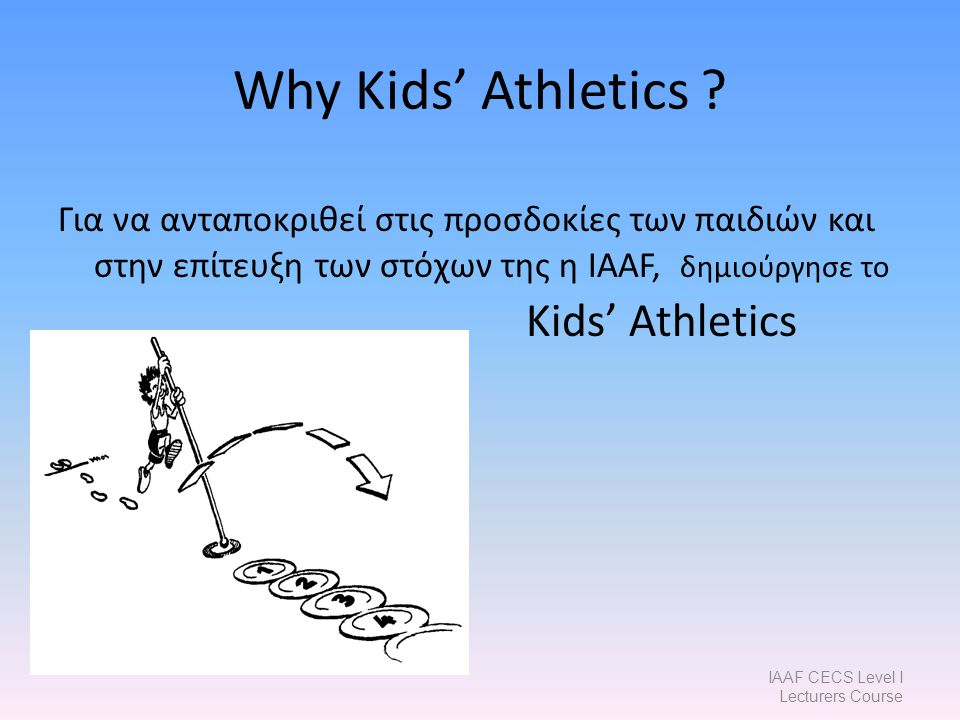 IAAF CECS Level I Lecturers Course Why Kids' Athletics .