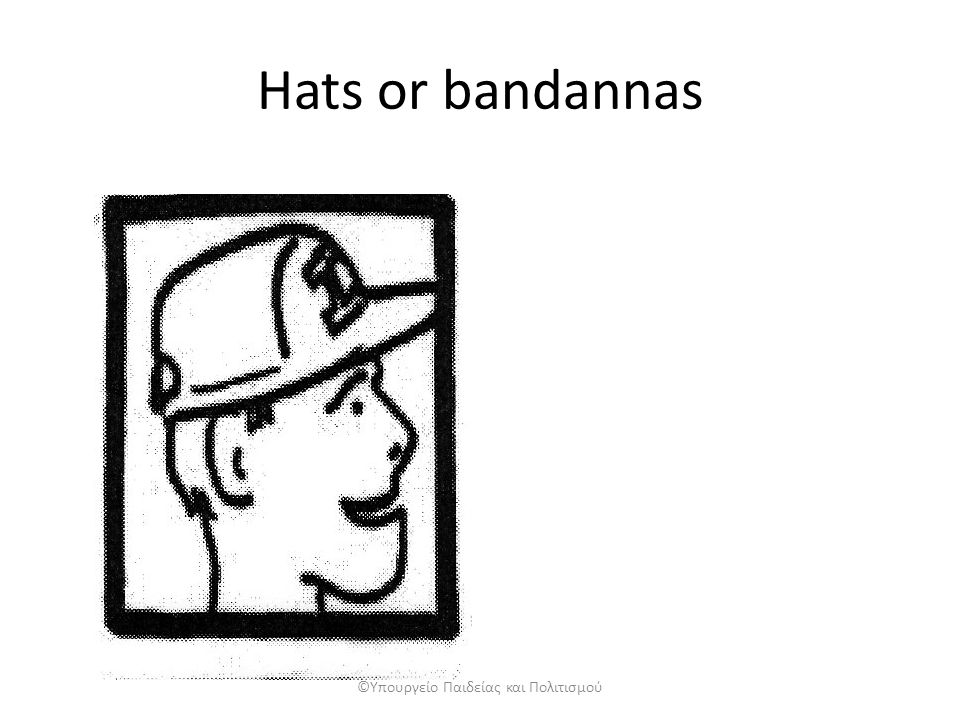 Hats or bandannas ©Υπουργείο Παιδείας και Πολιτισμού