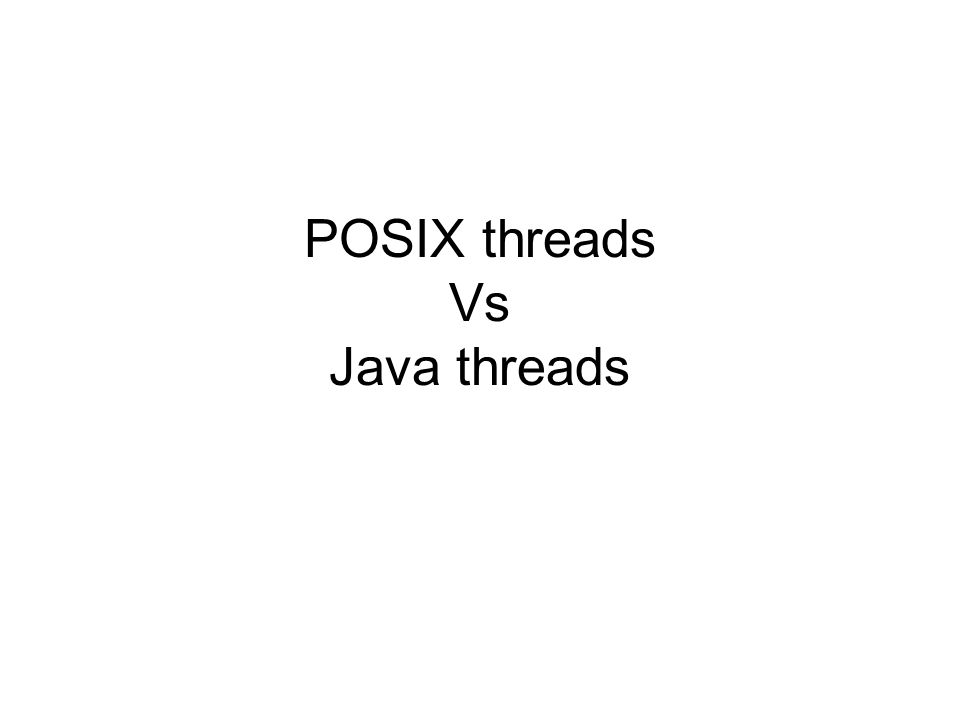 POSIX threads Vs Java threads