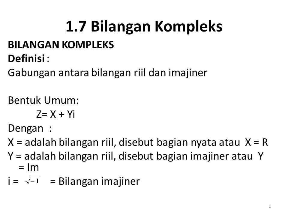 1.7 Bilangan Kompleks BILANGAN KOMPLEKS Definisi : Gabungan antara bilangan riil dan imajiner Bentuk Umum: Z= X + Yi Dengan : X = adalah bilangan riil