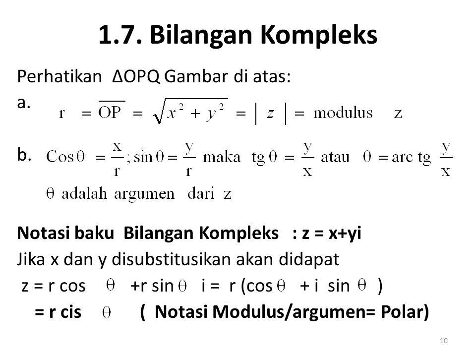 1.7. Bilangan Kompleks Perhatikan ∆OPQ Gambar di atas: a. b. Notasi baku Bilangan Kompleks : z = x+yi Jika x dan y disubstitusikan akan didapat z = r
