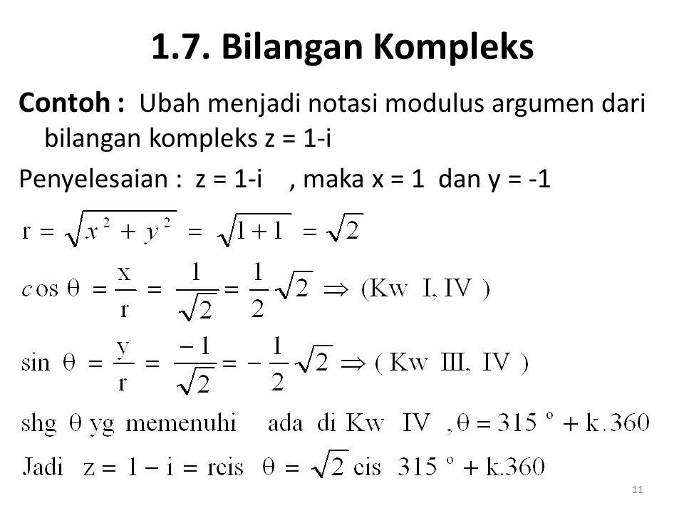1.7. Bilangan Kompleks Contoh : Ubah menjadi notasi modulus argumen dari bilangan kompleks z = 1-i Penyelesaian : z = 1-i, maka x = 1 dan y = -1 11