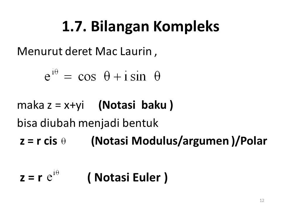 1.7. Bilangan Kompleks Menurut deret Mac Laurin, maka z = x+yi (Notasi baku ) bisa diubah menjadi bentuk z = r cis (Notasi Modulus/argumen )/Polar z =