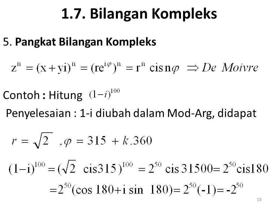 1.7. Bilangan Kompleks 5. Pangkat Bilangan Kompleks Contoh : Hitung Penyelesaian : 1-i diubah dalam Mod-Arg, didapat 13