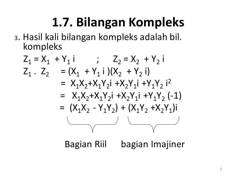 1.7. Bilangan Kompleks 3. Hasil kali bilangan kompleks adalah bil. kompleks Z 1 = X 1 + Y 1 i ; Z 2 = X 2 + Y 2 i Z 1. Z 2 = (X 1 + Y 1 i )(X 2 + Y 2
