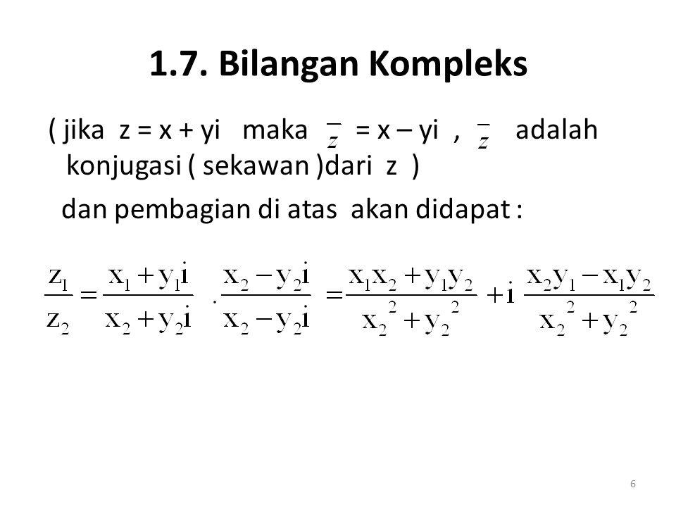 1.7. Bilangan Kompleks ( jika z = x + yi maka = x – yi, adalah konjugasi ( sekawan )dari z ) dan pembagian di atas akan didapat : 6