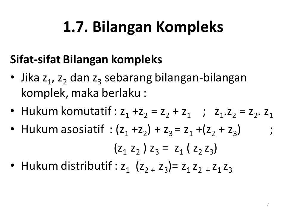 1.7. Bilangan Kompleks Sifat-sifat Bilangan kompleks Jika z 1, z 2 dan z 3 sebarang bilangan-bilangan komplek, maka berlaku : Hukum komutatif : z 1 +z