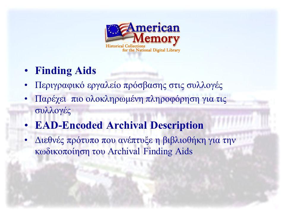 Finding Aids Περιγραφικό εργαλείο πρόσβασης στις συλλογές Παρέχει πιο ολοκληρωμένη πληροφόρηση για τις συλλογές EAD-Encoded Archival Description Διεθν