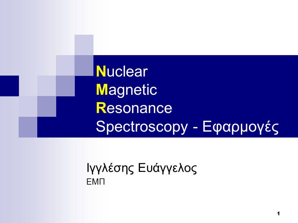 1 Nuclear Magnetic Resonance Spectroscopy - Εφαρμογές Ιγγλέσης Ευάγγελος ΕΜΠ
