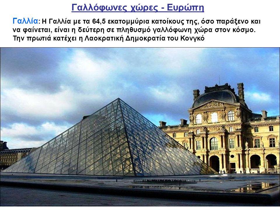 Γαλλία : Η Γαλλία με τα 64,5 εκατομμύρια κατοίκους της, όσο παράξενο και να φαίνεται, είναι η δεύτερη σε πληθυσμό γαλλόφωνη χώρα στον κόσμο. Την πρωτι
