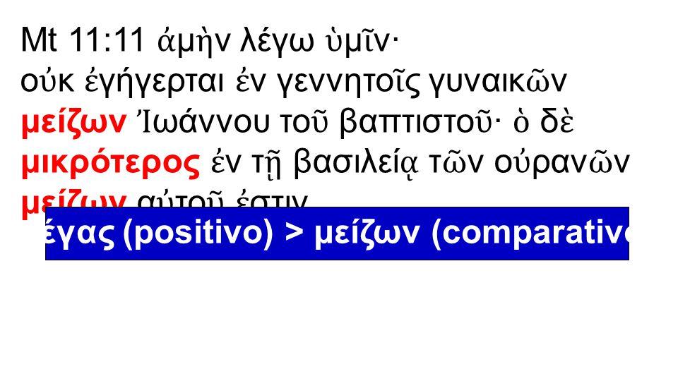 μέγας (positivo) > μείζων (comparativo)