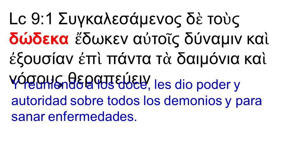 Y reuniendo a los doce, les dio poder y autoridad sobre todos los demonios y para sanar enfermedades.