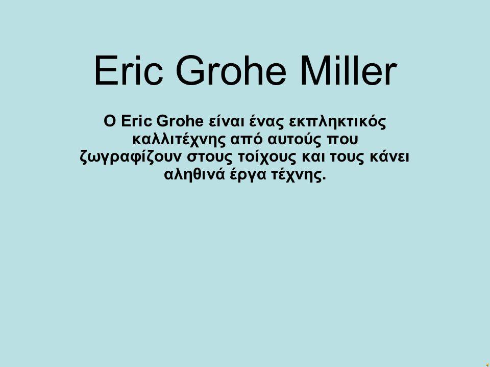Eric Grohe Miller Ο Eric Grohe είναι ένας εκπληκτικός καλλιτέχνης από αυτούς που ζωγραφίζουν στους τοίχους και τους κάνει αληθινά έργα τέχνης.