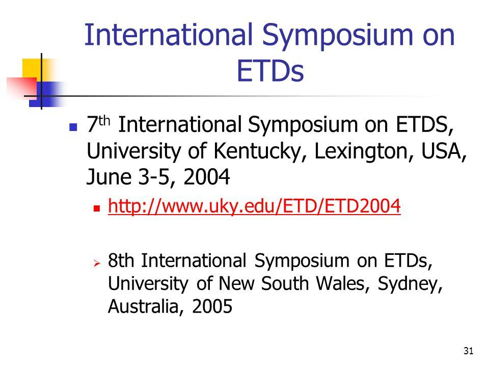 31 International Symposium on ETDs 7 th International Symposium on ETDS, University of Kentucky, Lexington, USA, June 3-5, 2004 http://www.uky.edu/ETD/ETD2004  8th International Symposium on ETDs, University of New South Wales, Sydney, Australia, 2005