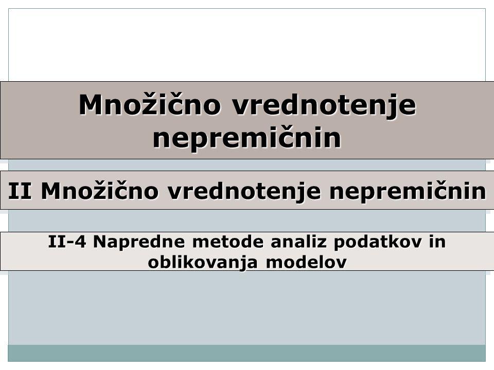 Množično vrednotenje nepremičnin II Množično vrednotenje nepremičnin II-4 Napredne metode analiz podatkov in oblikovanja modelov