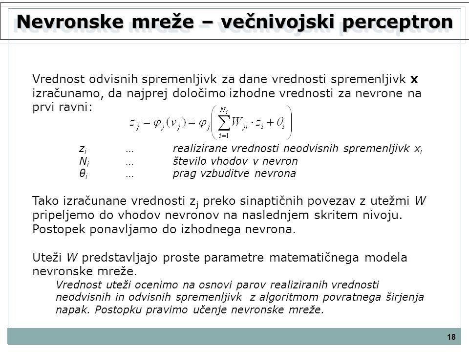 Nevronske mreže – večnivojski perceptron 18 Vrednost odvisnih spremenljivk za dane vrednosti spremenljivk x izračunamo, da najprej določimo izhodne vr