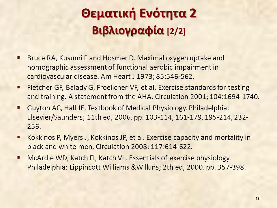 Θεματική Ενότητα 2 Βιβλιογραφία Θεματική Ενότητα 2 Βιβλιογραφία [2/2]  Bruce RA, Kusumi F and Hosmer D. Maximal oxygen uptake and nomographic assessm