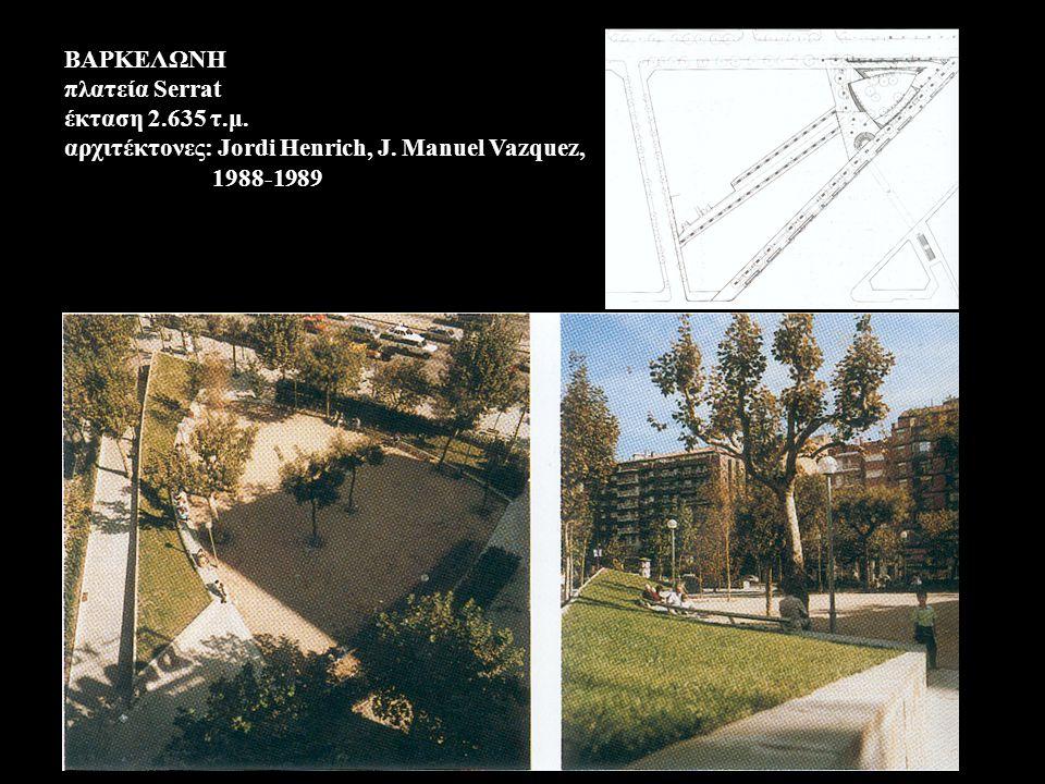 BAPKEΛΩNH πλατεία Serrat έκταση 2.635 τ.μ. αρχιτέκτονες: Jordi Henrich, J.