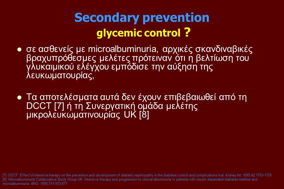 Secondary prevention glycemic control ? σε ασθενείς με microalbuminuria, αρχικές σκανδιναβικές βραχυπρόθεσμες μελέτες πρότειναν ότι η βελτίωση του γλυ