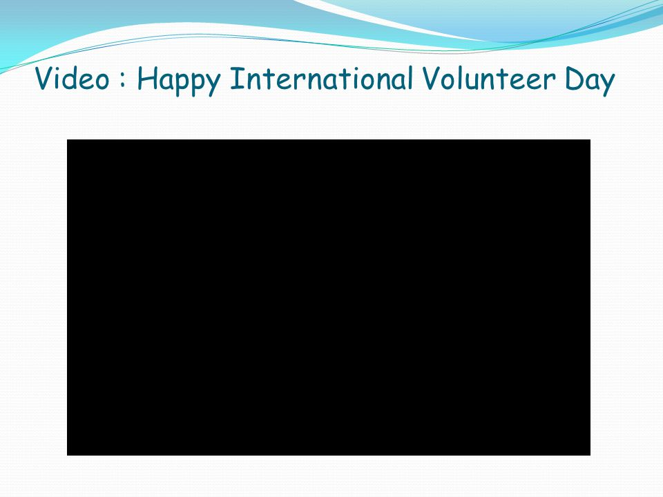 Video : Happy International Volunteer Day