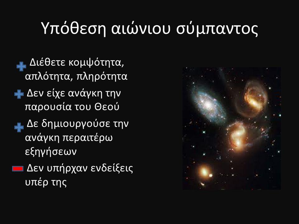 Υπόθεση αιώνιου σύμπαντος Διέθετε κομψότητα, απλότητα, πληρότητα Δεν είχε ανάγκη την παρουσία του Θεού Δε δημιουργούσε την ανάγκη περαιτέρω εξηγήσεων
