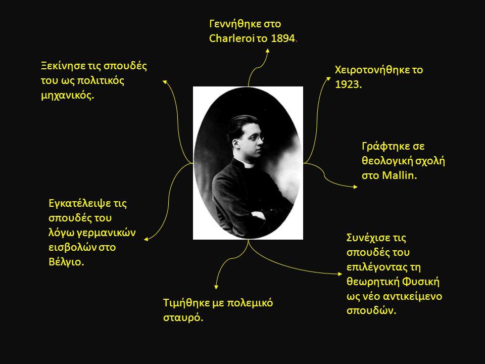 Ξεκίνησε τις σπουδές του ως πολιτικός μηχανικός. Τιμήθηκε με πολεμικό σταυρό. Χειροτονήθηκε το 1923. Γεννήθηκε στο Charleroi το 1894. Εγκατέλειψε τις