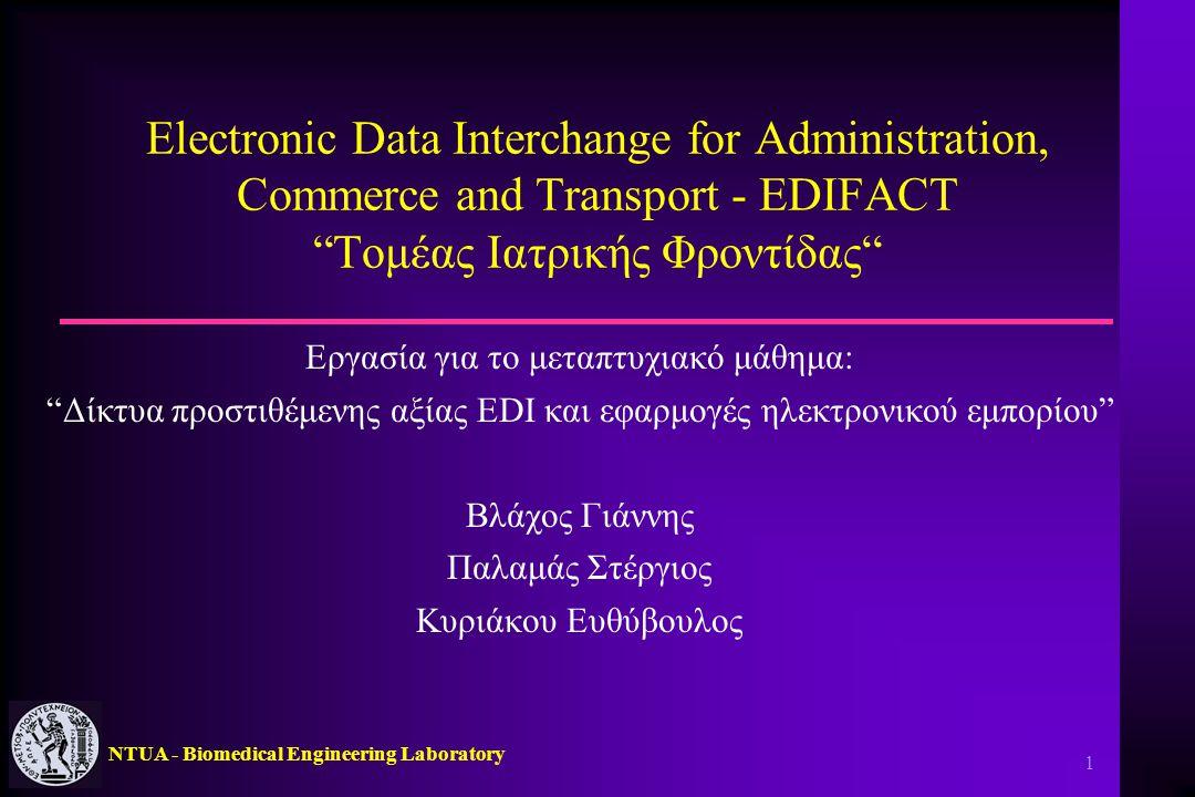 "NTUA - Biomedical Engineering Laboratory 1 Electronic Data Interchange for Administration, Commerce and Transport - EDIFACT ""Τομέας Ιατρικής Φροντίδας"
