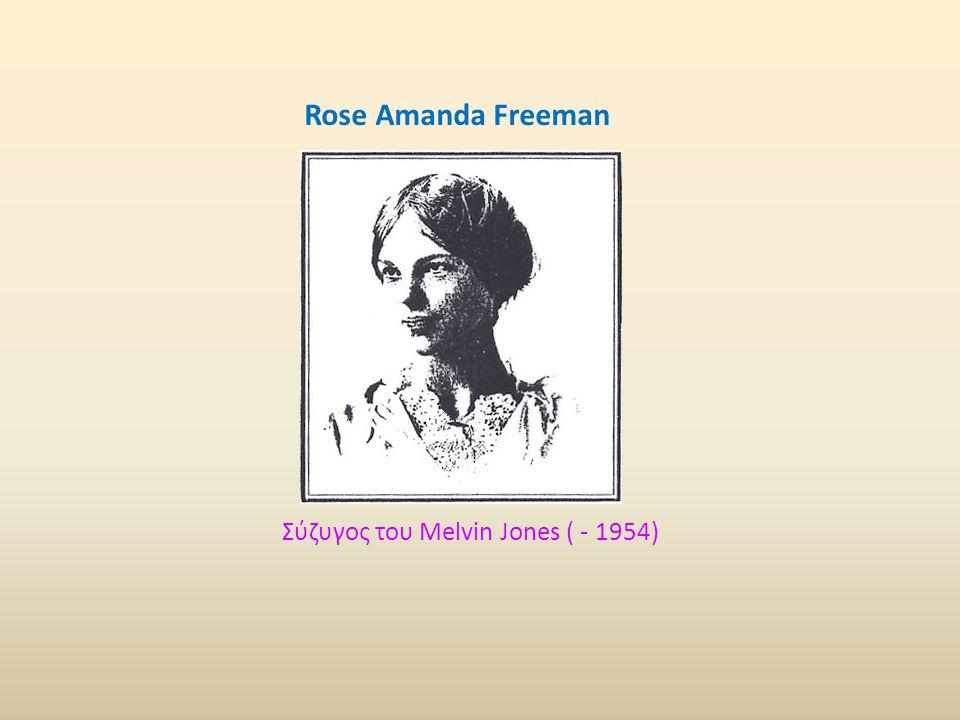 Σύζυγος του Melvin Jones ( - 1954) Rose Amanda Freeman