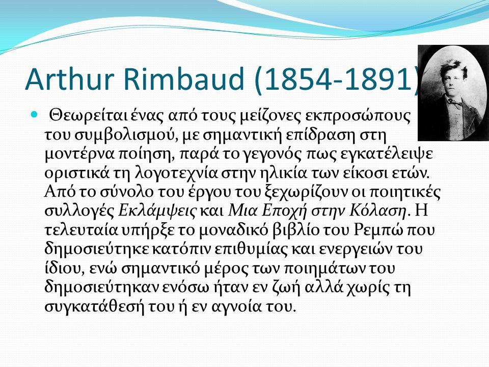 Arthur Rimbaud (1854-1891) Θεωρείται ένας από τους μείζονες εκπροσώπους του συμβολισμού, με σημαντική επίδραση στη μοντέρνα ποίηση, παρά το γεγονός πω