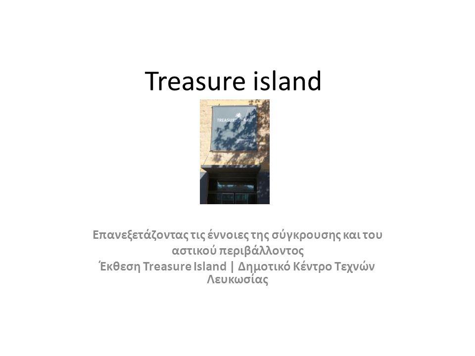 Treasure island Επανεξετάζοντας τις έννοιες της σύγκρουσης και του αστικού περιβάλλοντος Έκθεση Treasure Island | Δημοτικό Κέντρο Τεχνών Λευκωσίας
