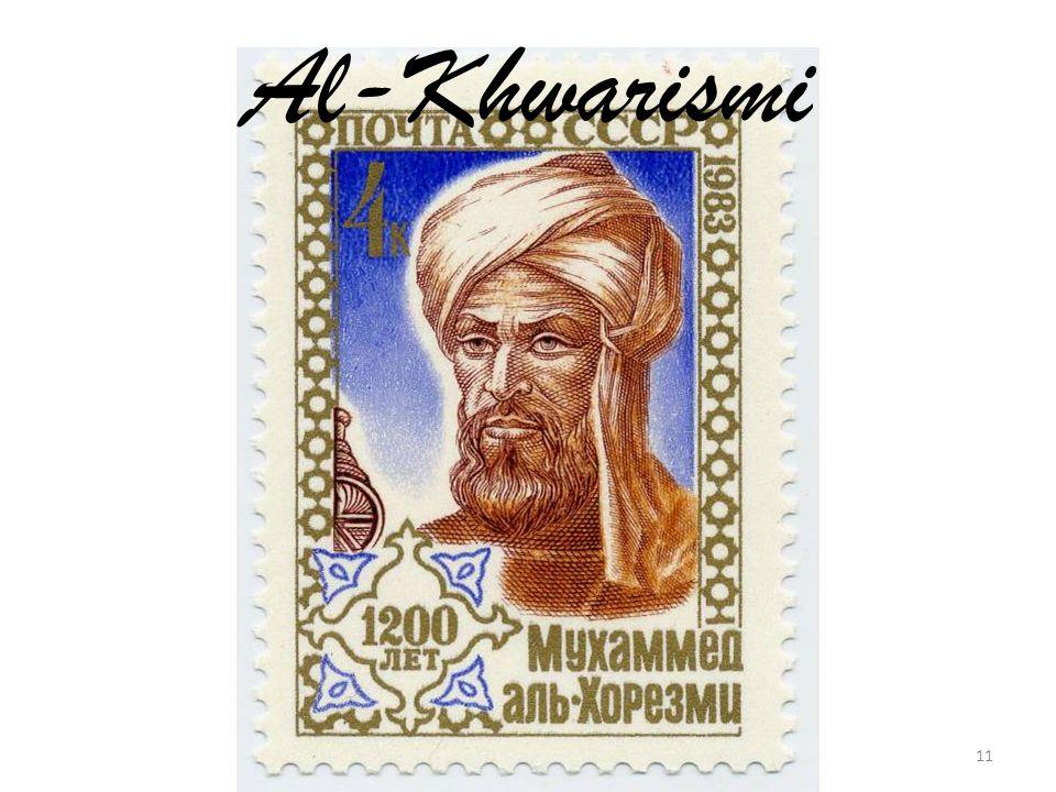 Αλ-Κβαρίσμι ή Αμπού Τζαφάρ Μουχάμαντ ιμπν Μούσα αλ- Χουαρζίσμι Καταγωγή: Χουαρίσμ κεντρικής Ασίας, περ.